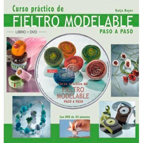 Curso práctico de fieltro modelable paso a paso. Libro + DVD