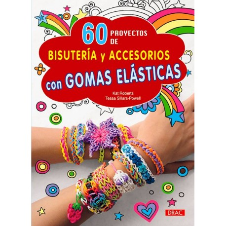 60 proyectos de bisutería y accesorios con gomas elásticas